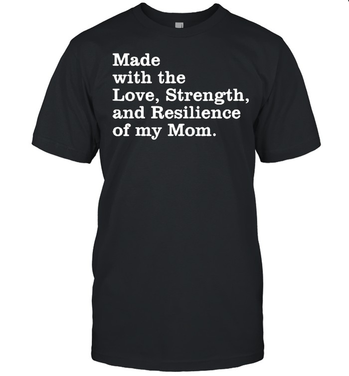 made with the love strength and resilience of my mom shirt Classic Men's T-shirt