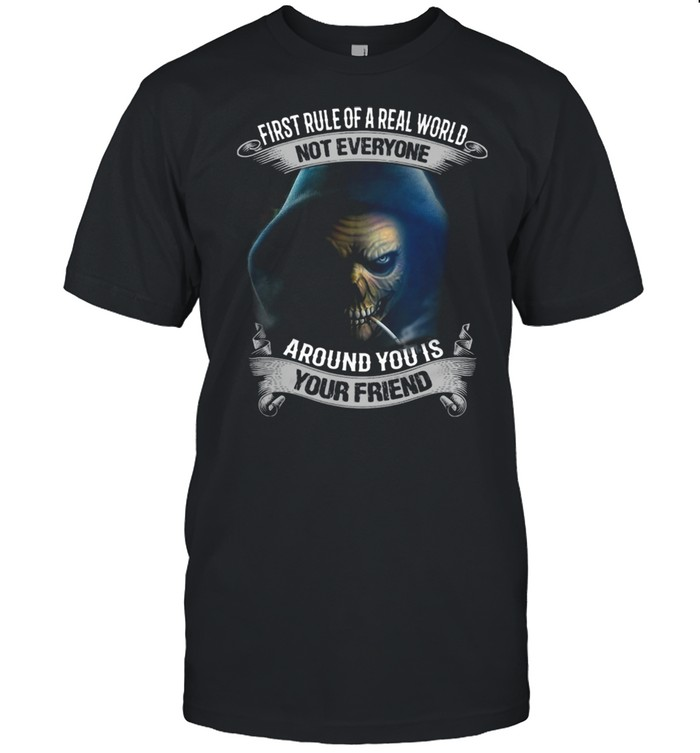 First Rule Of A Real World Not Everyone Around You Is Your Friend Skull  Classic Men's T-shirt