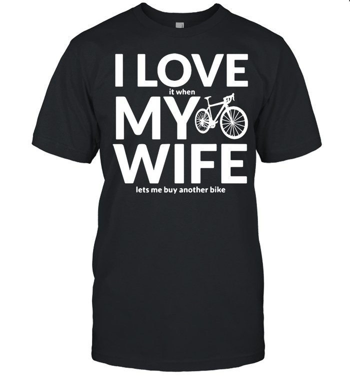Bicycle I Love It When My Wife Lets Me Buy Another Bike T-shirt Classic Men's T-shirt