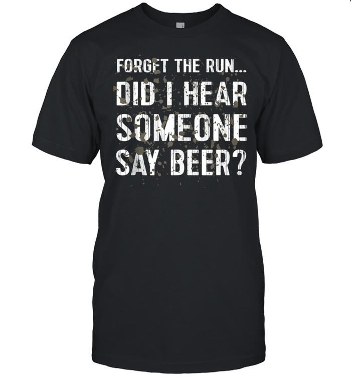 Forget Run Someone Say Beer Mud Run shirt Classic Men's T-shirt