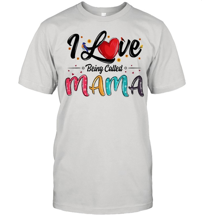 I love being called mama mommy mom mothers day shirt Classic Men's T-shirt