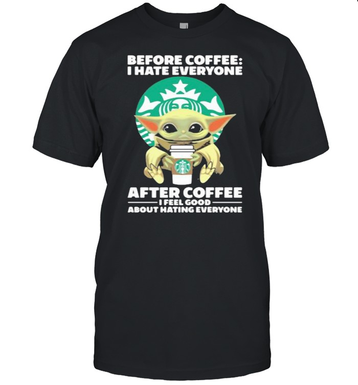 Before Coffee I Hate Everyone After Coffee I Feel Good About Hating Everyone Baby Yoda  Classic Men's T-shirt