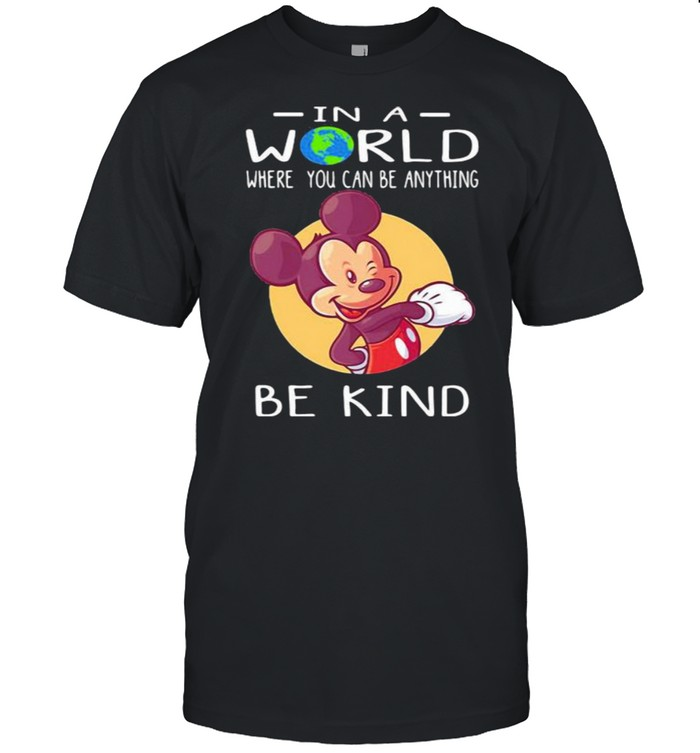 In A World Where You Can Be Anything Be Kind Mickey  Classic Men's T-shirt