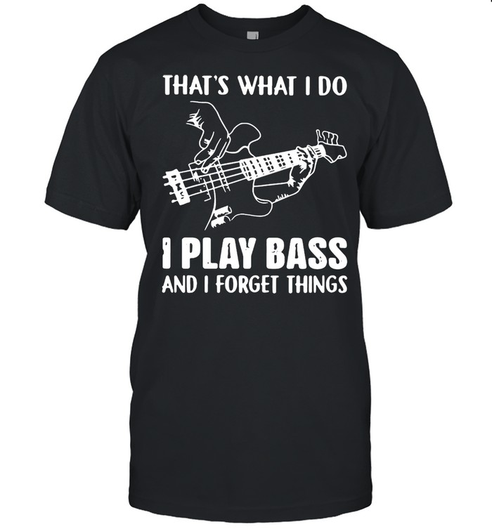 That's What I Do I Play Bass And I Forget Things T-shirt Classic Men's T-shirt