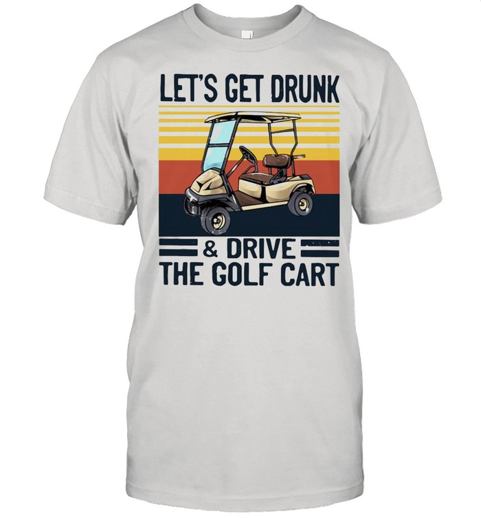 Lets get drunk and drive the golf cart vintage shirt Classic Men's T-shirt