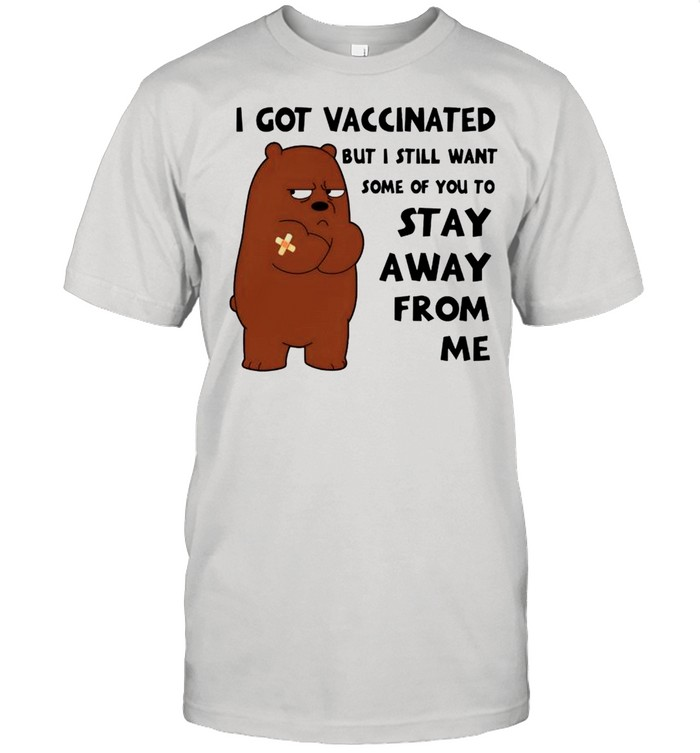 Grizzly I got vaccinated but I still want some of you to stay away from me shirt Classic Men's T-shirt