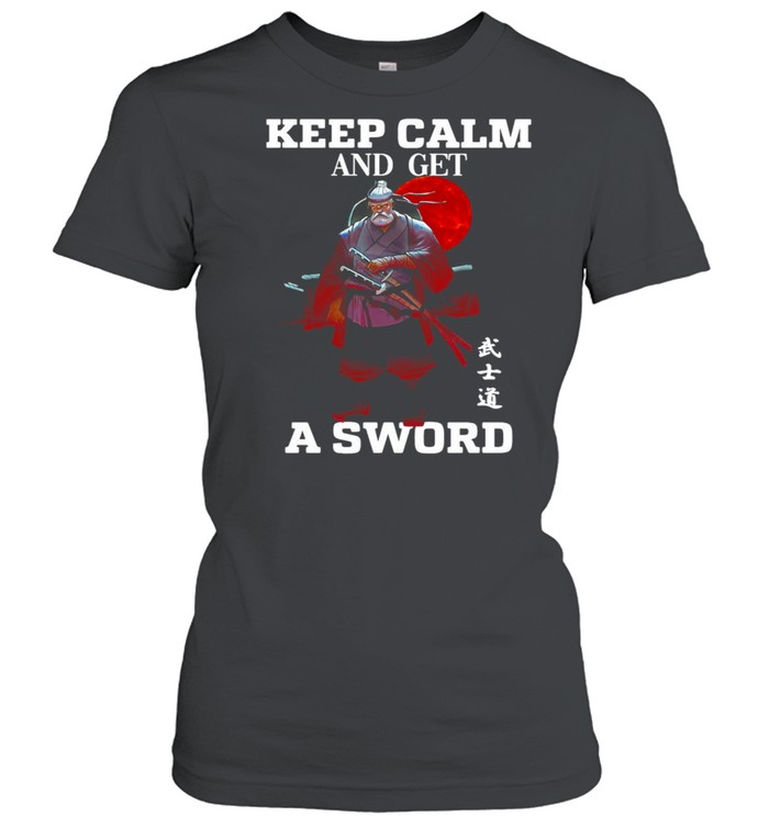 keep calm and get a sword t shirt classic womens t shirt