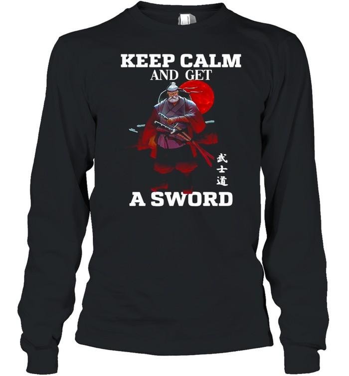 keep calm and get a sword t shirt long sleeved t shirt