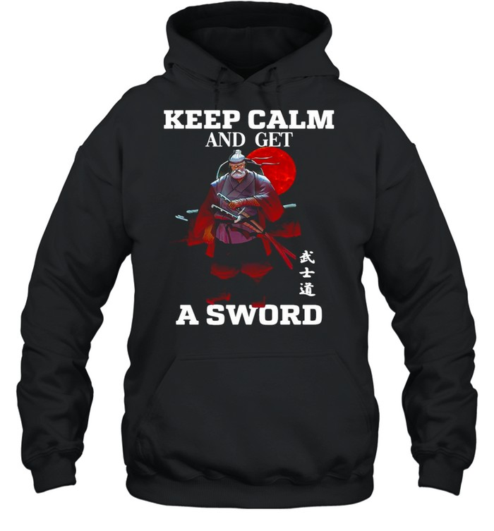 keep calm and get a sword t shirt unisex hoodie