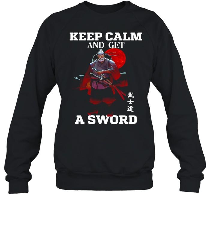 keep calm and get a sword t shirt unisex sweatshirt