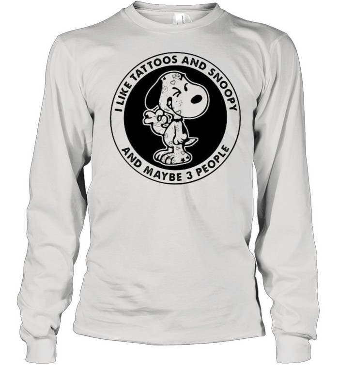 I Like Tattoos And Snoopy And Maybe 3 People  Long Sleeved T-shirt