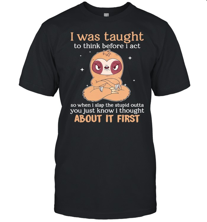 Sloth I Was Taught To Think Before I Act About It First shirt Classic Men's T-shirt