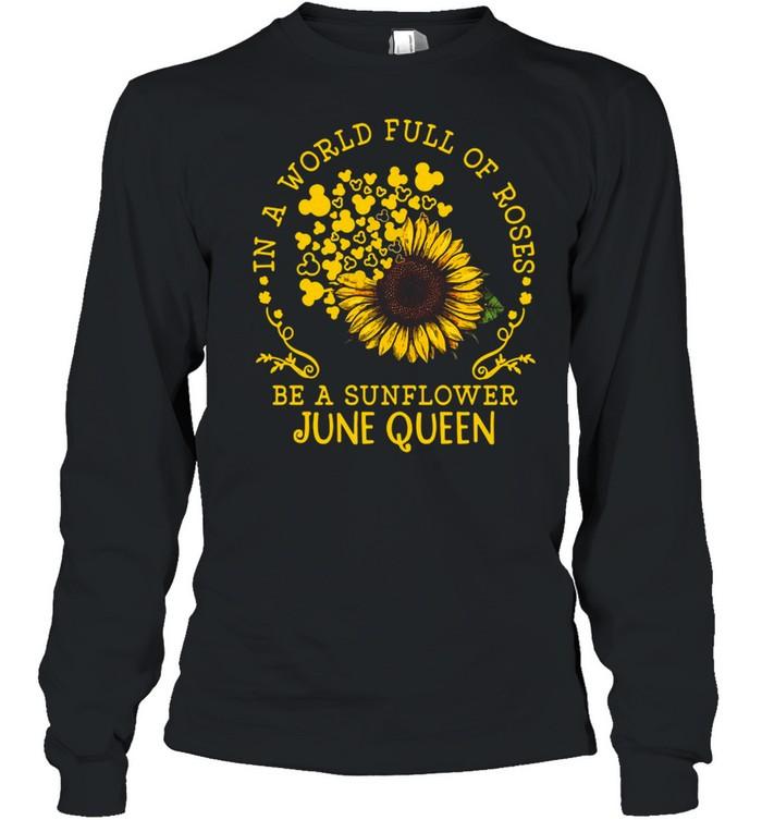 in a world full of roses be a sunflower june queen t shirt long sleeved t shirt