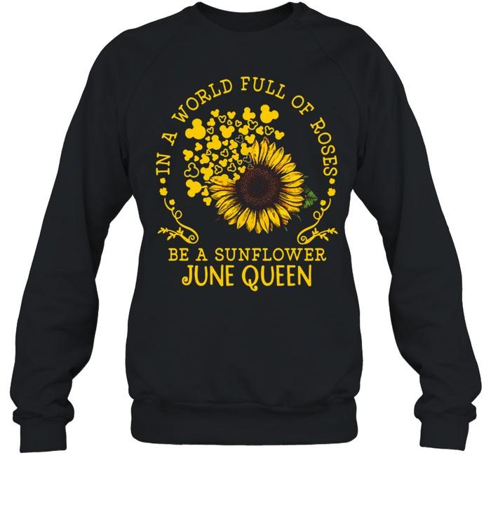in a world full of roses be a sunflower june queen t shirt unisex sweatshirt
