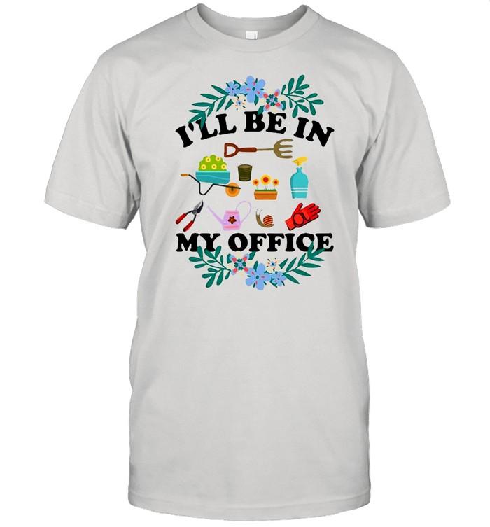 I'll Be In My Office Gardener Love Gardening T-shirt Classic Men's T-shirt