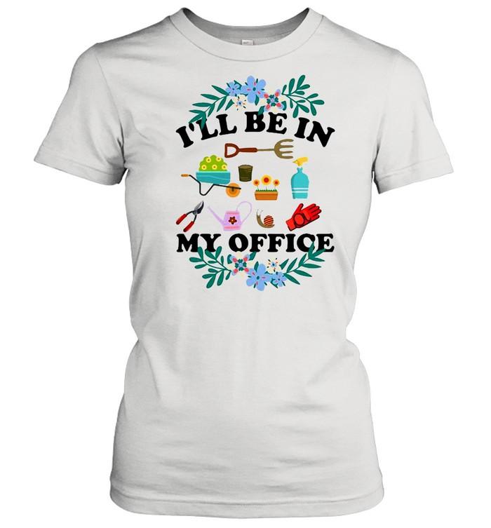 ill be in my office gardener love gardening t shirt classic womens t shirt