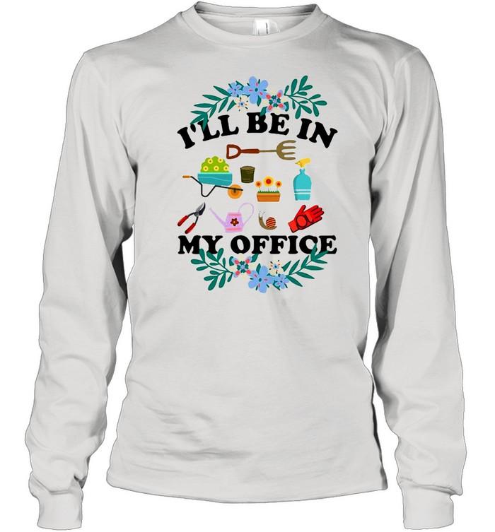 ill be in my office gardener love gardening t shirt long sleeved t shirt