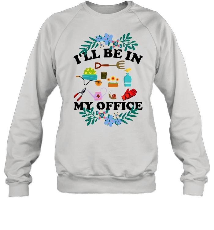 ill be in my office gardener love gardening t shirt unisex sweatshirt
