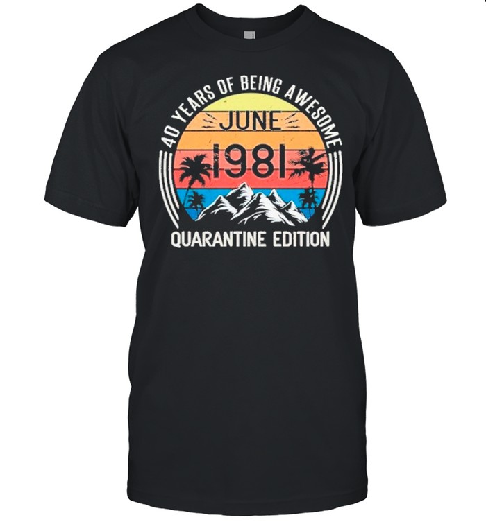 40 Years Of Being Awesome June 1981 Quarantine Edition Vintage shirt Classic Men's T-shirt