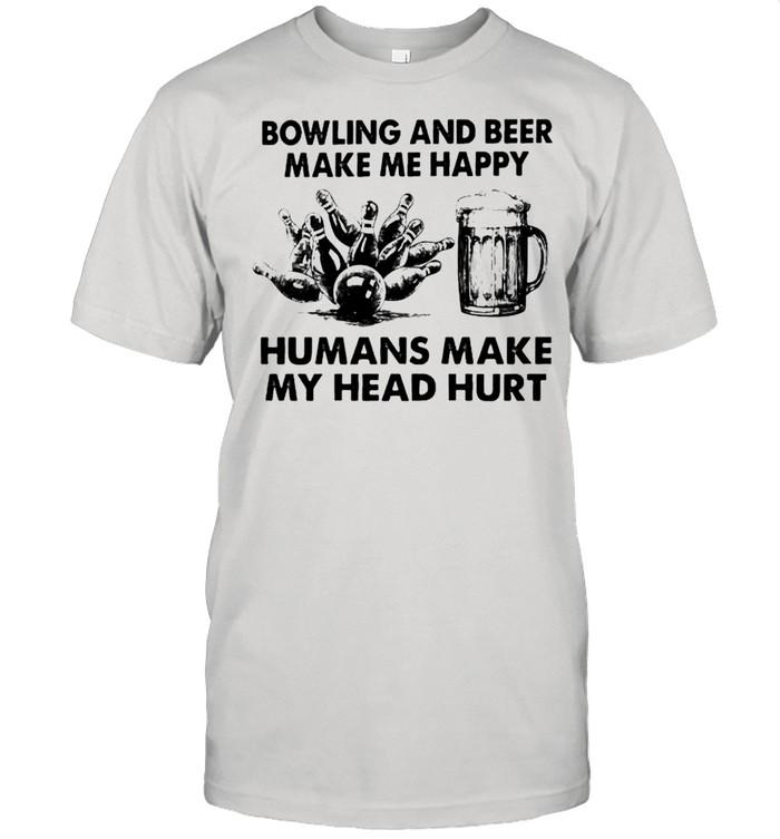 Bowling and beer make me happy humans make my head hurt shirt Classic Men's T-shirt