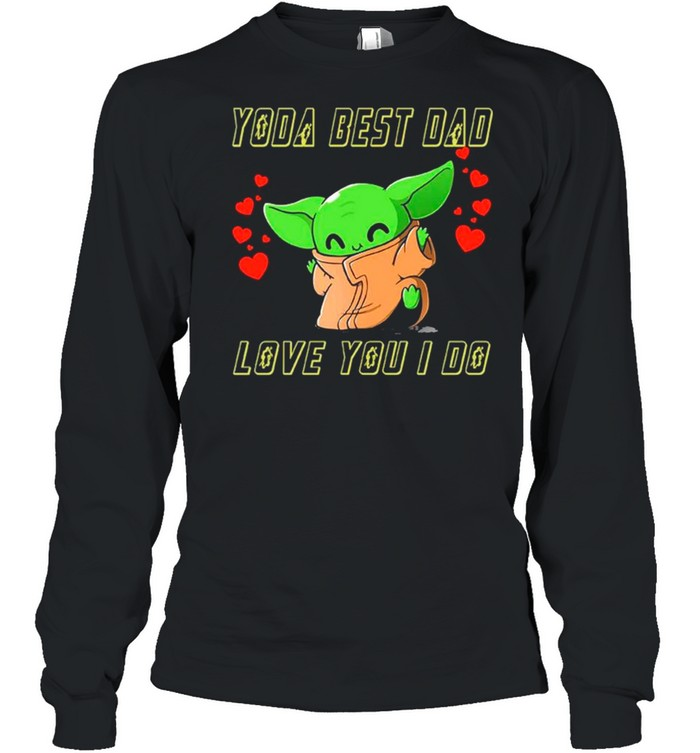 star wars baby yoda the child yoda best dad love you i do  fathers day 2021 shirt long sleeved t shirt