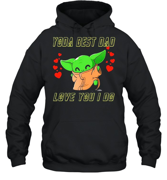 star wars baby yoda the child yoda best dad love you i do  fathers day 2021 shirt unisex hoodie