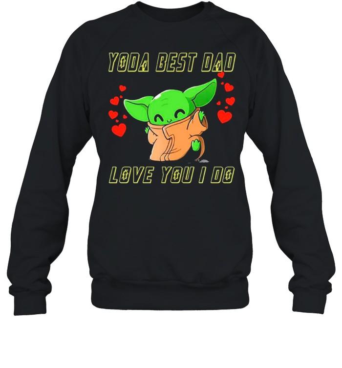 star wars baby yoda the child yoda best dad love you i do  fathers day 2021 shirt unisex sweatshirt