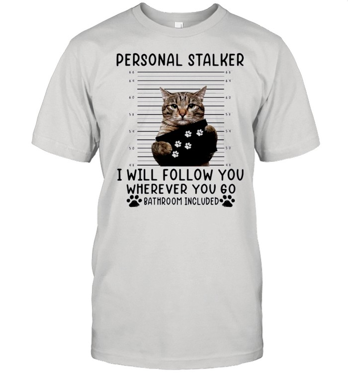 Cat personal stalker I will follow you wherever you go bathroom included shirt Classic Men's T-shirt