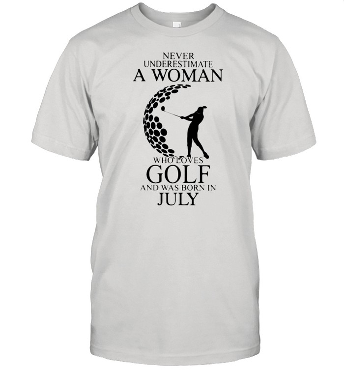 Never Underestimate A Woman Who Loves Golf And Was Born In July shirt Classic Men's