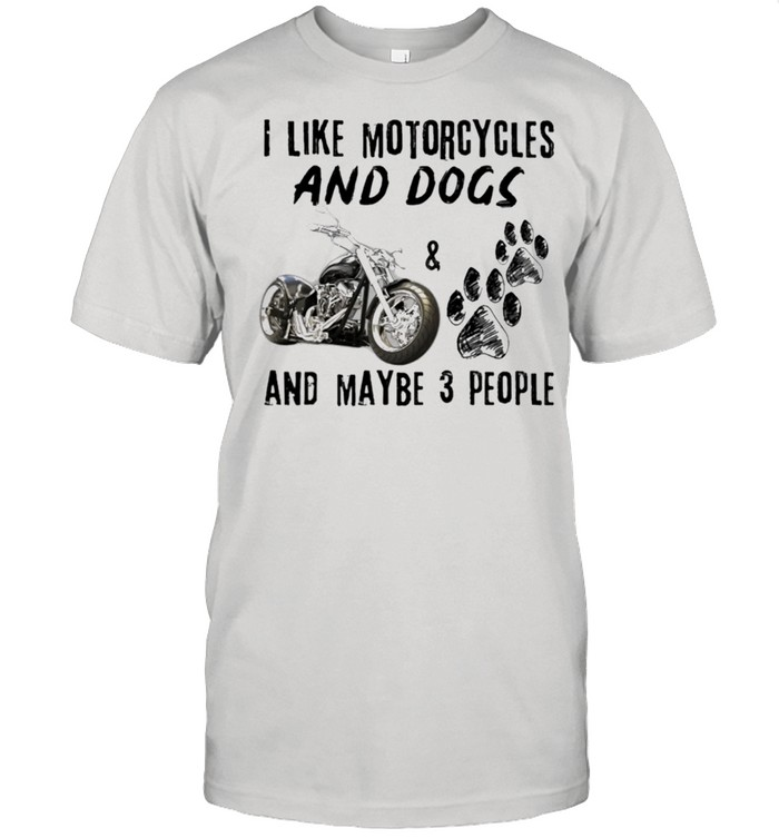 I like motorcycles and dogs and maybe 3 people shirt Classic Men's T-shirt
