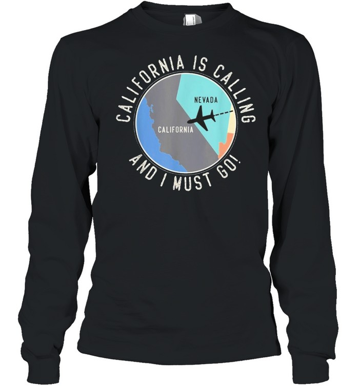 california is calling and i must go california state shirt long sleeved t shirt