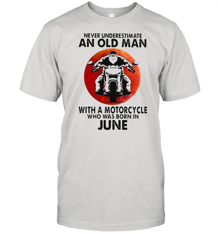 Never Underestimate An Old Man With A Motorcycle Who Was Born In June Blood Moon  Classic Men's T-shirt