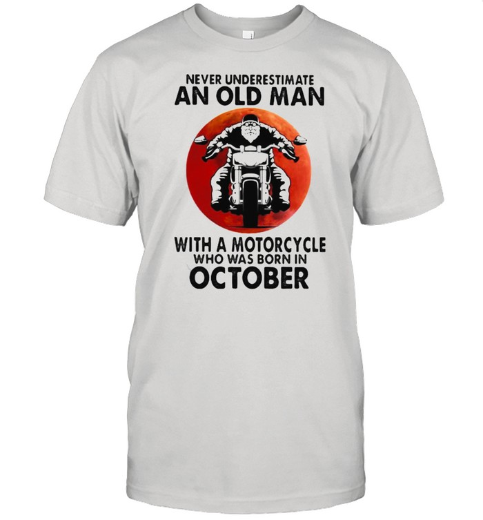 Never Underestimate An Old Man With A Motorcycle Who Was Born In October Blood Moon  Classic Men's T-shirt