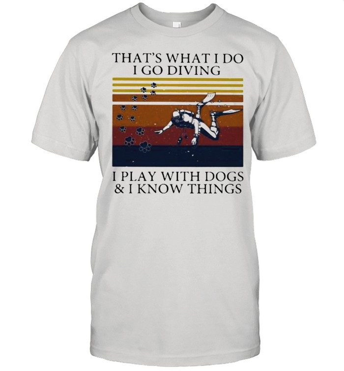 That's What I Do I Go Diving I Play With Dogs And I Know Things Vintage  Classic Men's T-shirt