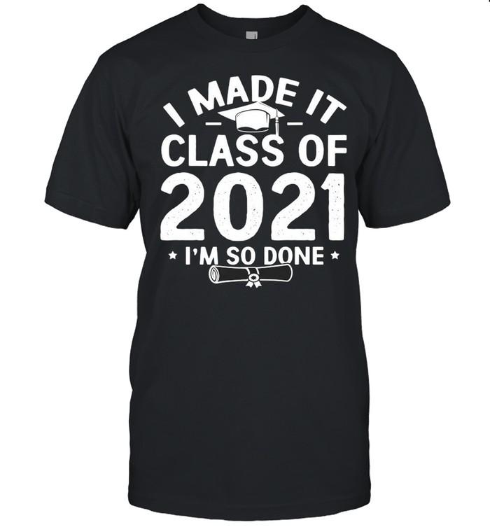I Made It Class Of 2021 I'm So Done  Classic Men's T-shirt