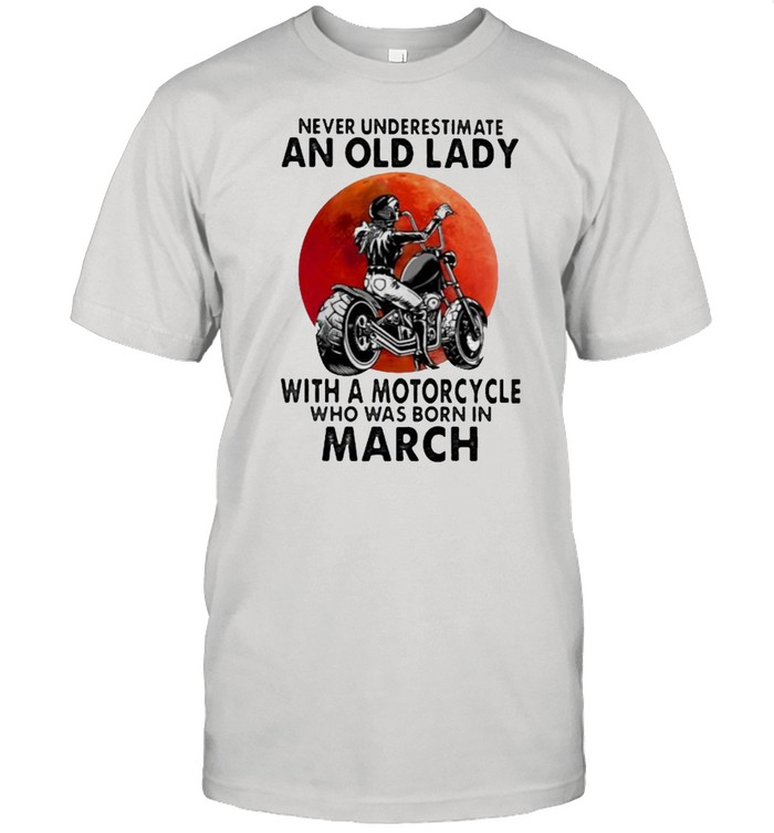 Never Underestimate An Old Lady With A Motorcycle Who Was Born In March Blood Moon  Classic Men's T-shirt