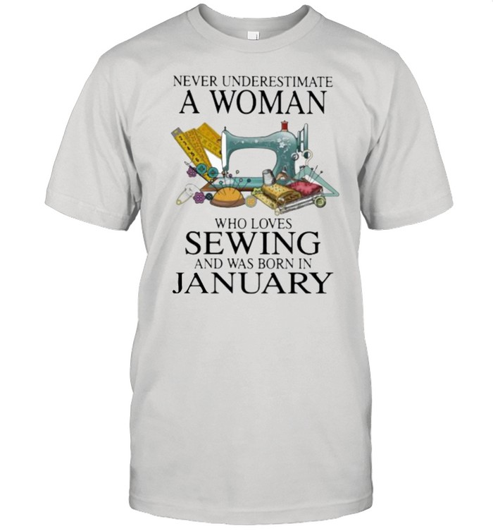 Never Underestimate A Woman Who Loves Sewing And Was Born In January  Classic Men's T-shirt