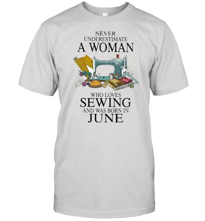 Never Underestimate A Woman Who Loves Sewing And Was Born In June  Classic Men's T-shirt