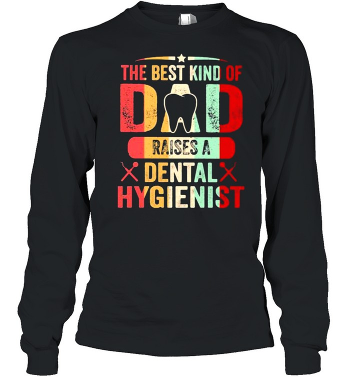 the best kind of dad raises a dental hygienist vintage  long sleeved t shirt
