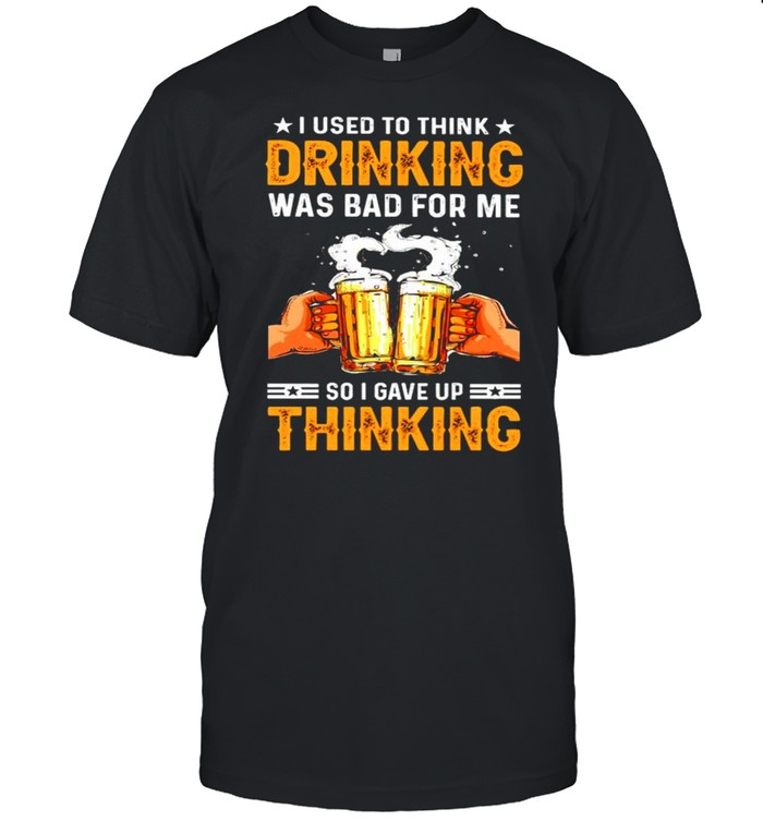 I used to think drinking was bad for me so I gave up thinking shirt Classic Men's T-shirt