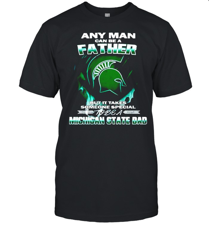 Any man can be a father but it takes someone special to be a Michigan State Dad shirt Classic Men's T-shirt