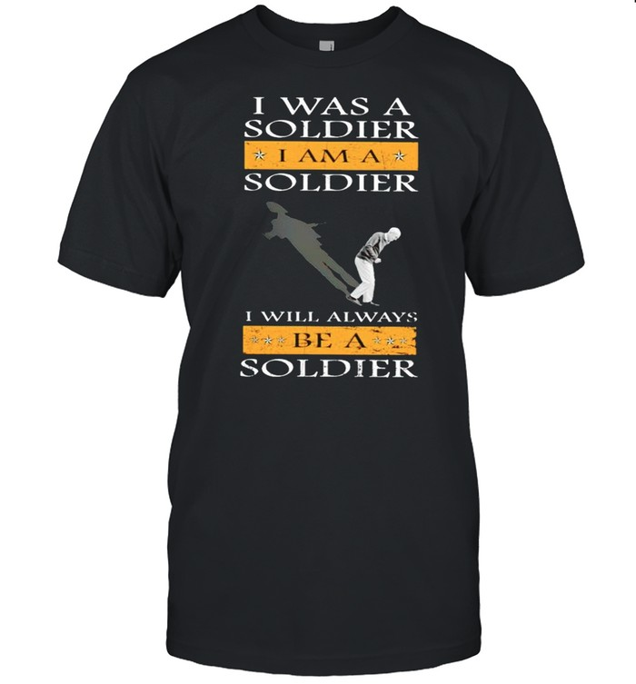 I was a soldier I am a soldier I will always be a soldier shirt Classic Men's T-shirt