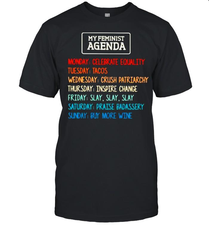 My Feminist Agenda Monday Celebrate Equality uesday Tacos  Classic Men's T-shirt
