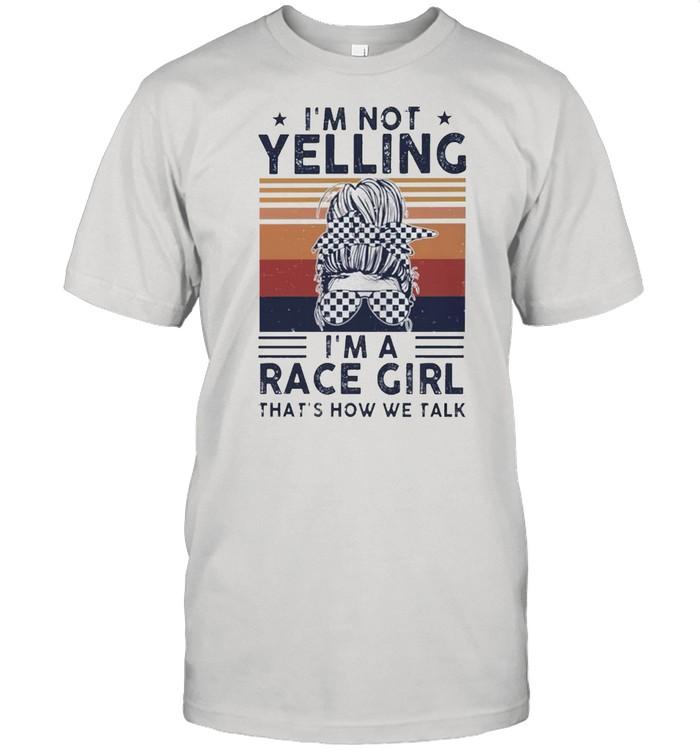 Im not yelling Im a race girl thats how we talk vintage shirt Classic Men's T-shirt