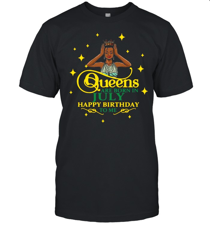 Queens Are Born In July Happy Birthday To Me T-shirt Classic Men's T-shirt