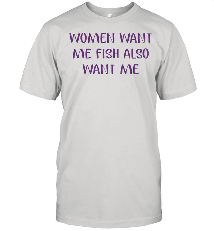Women want me fish also want me shirt Classic Men's T-shirt