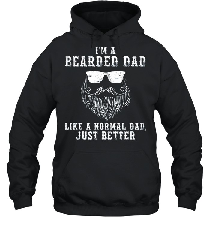 im bearded dad like a normal dad just better shirt unisex hoodie