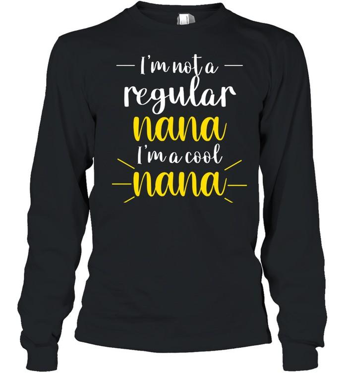 im not a regular nana im a cool nana shirt long sleeved t shirt