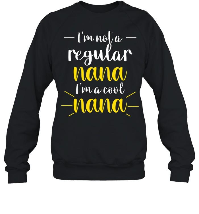 im not a regular nana im a cool nana shirt unisex sweatshirt