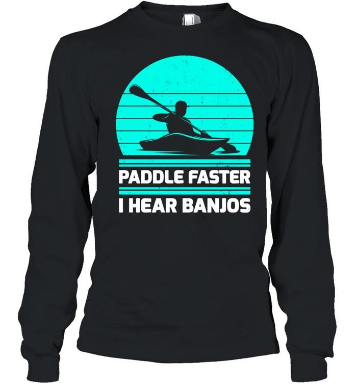 retro vintage paddle faster i hear banjos kayaking shirt long sleeved t shirt